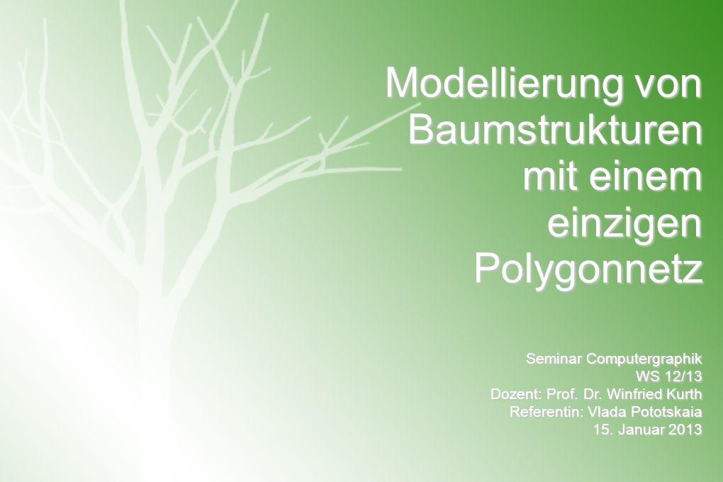 Modellierung von Baumstrukturen mit einem einzigen Polygonnetz Seminar Computergraphik WS 12/13 Dozent: Prof.