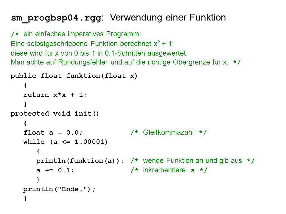 sm_progbsp04.rgg : Verwendung einer Funktion /* ein einfaches imperatives Programm: Eine selbstgeschriebene Funktion berechnet x 2 + 1; diese wird für x von 0 bis 1 in 0.1-Schritten ausgewertet.