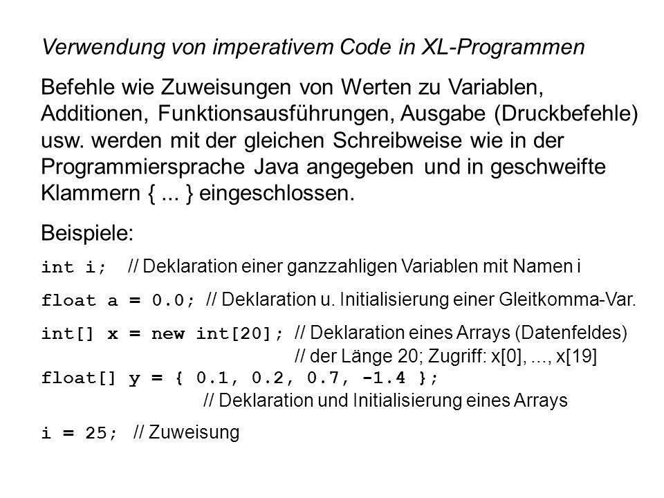 Verwendung von imperativem Code in XL-Programmen Befehle wie Zuweisungen von Werten zu Variablen, Additionen, Funktionsausführungen, Ausgabe (Druckbefehle) usw.