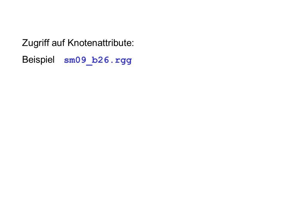 Zugriff auf Knotenattribute: Beispiel sm09_b26.rgg