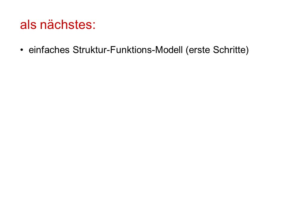 als nächstes: einfaches Struktur-Funktions-Modell (erste Schritte)