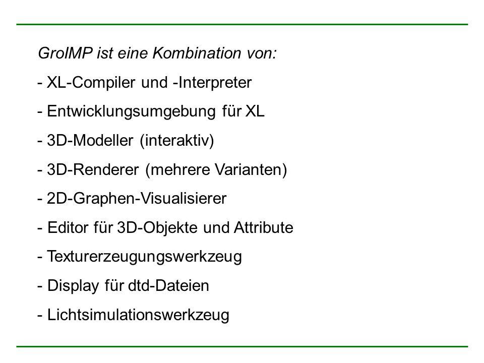 GroIMP ist eine Kombination von: - XL-Compiler und -Interpreter - Entwicklungsumgebung für XL - 3D-Modeller (interaktiv) - 3D-Renderer (mehrere Varian