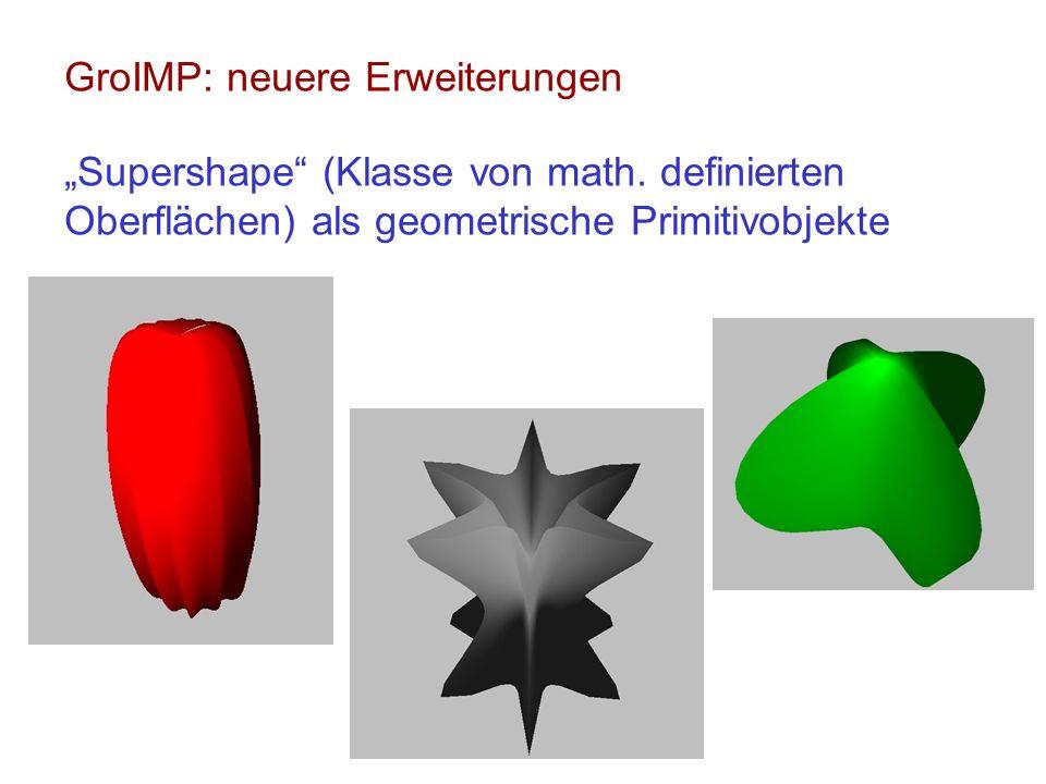 GroIMP: neuere Erweiterungen Supershape (Klasse von math. definierten Oberflächen) als geometrische Primitivobjekte