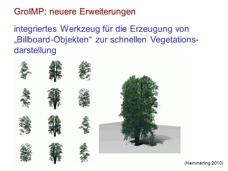 GroIMP: neuere Erweiterungen integriertes Werkzeug für die Erzeugung von Billboard-Objekten zur schnellen Vegetations- darstellung (Hemmerling 2010)