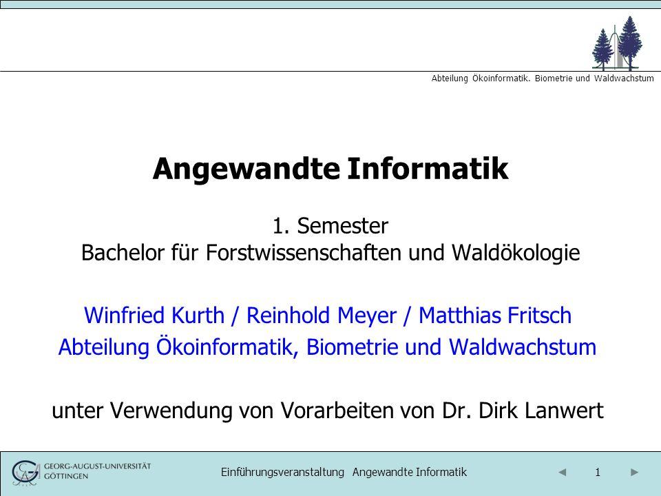 1 Abteilung Ökoinformatik. Biometrie und Waldwachstum Einführungsveranstaltung Angewandte Informatik Angewandte Informatik 1. Semester Bachelor für Fo