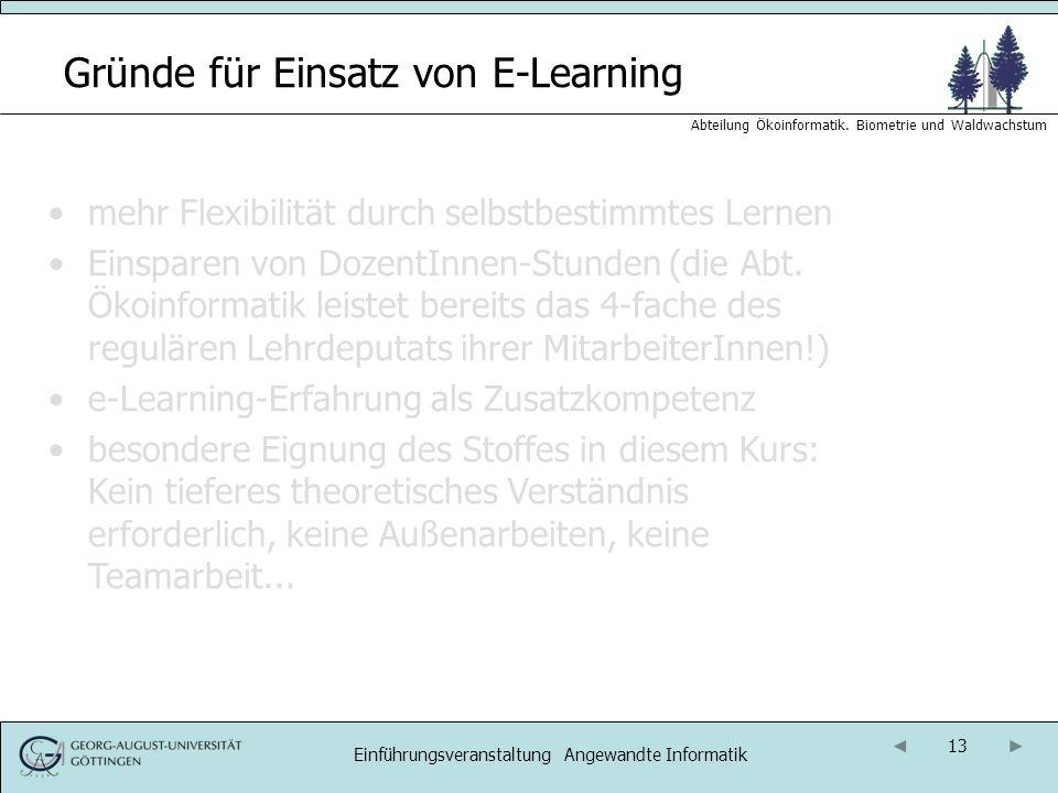 13 Abteilung Ökoinformatik. Biometrie und Waldwachstum Einführungsveranstaltung Angewandte Informatik Gründe für Einsatz von E-Learning mehr Flexibili