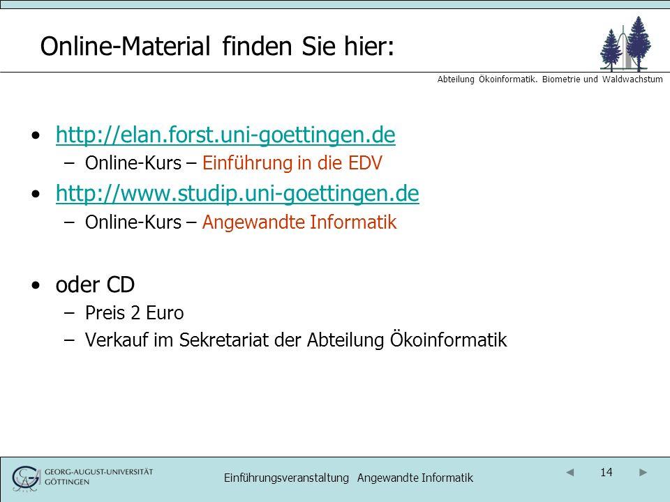 14 Abteilung Ökoinformatik. Biometrie und Waldwachstum Einführungsveranstaltung Angewandte Informatik Online-Material finden Sie hier: http://elan.for