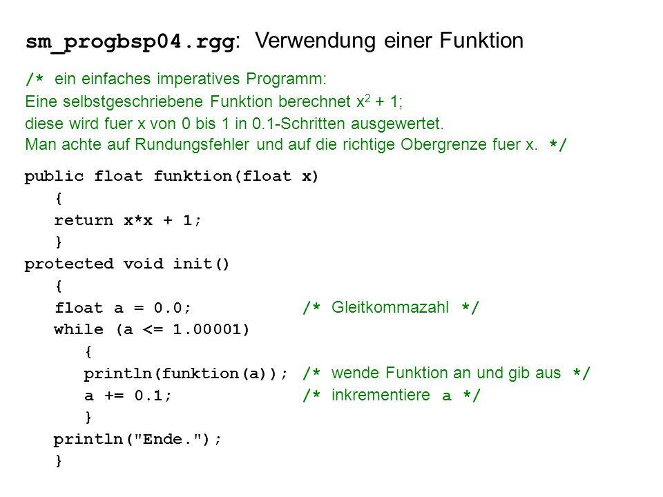 sm_progbsp04.rgg : Verwendung einer Funktion /* ein einfaches imperatives Programm: Eine selbstgeschriebene Funktion berechnet x 2 + 1; diese wird fuer x von 0 bis 1 in 0.1-Schritten ausgewertet.