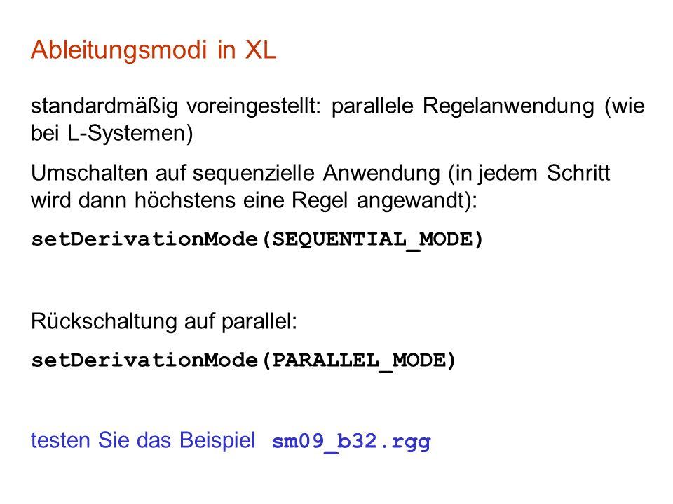Ableitungsmodi in XL standardmäßig voreingestellt: parallele Regelanwendung (wie bei L-Systemen) Umschalten auf sequenzielle Anwendung (in jedem Schri