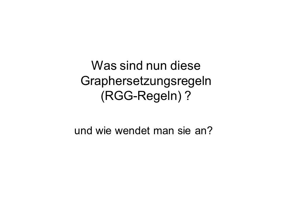 Was sind nun diese Graphersetzungsregeln (RGG-Regeln) ? und wie wendet man sie an?