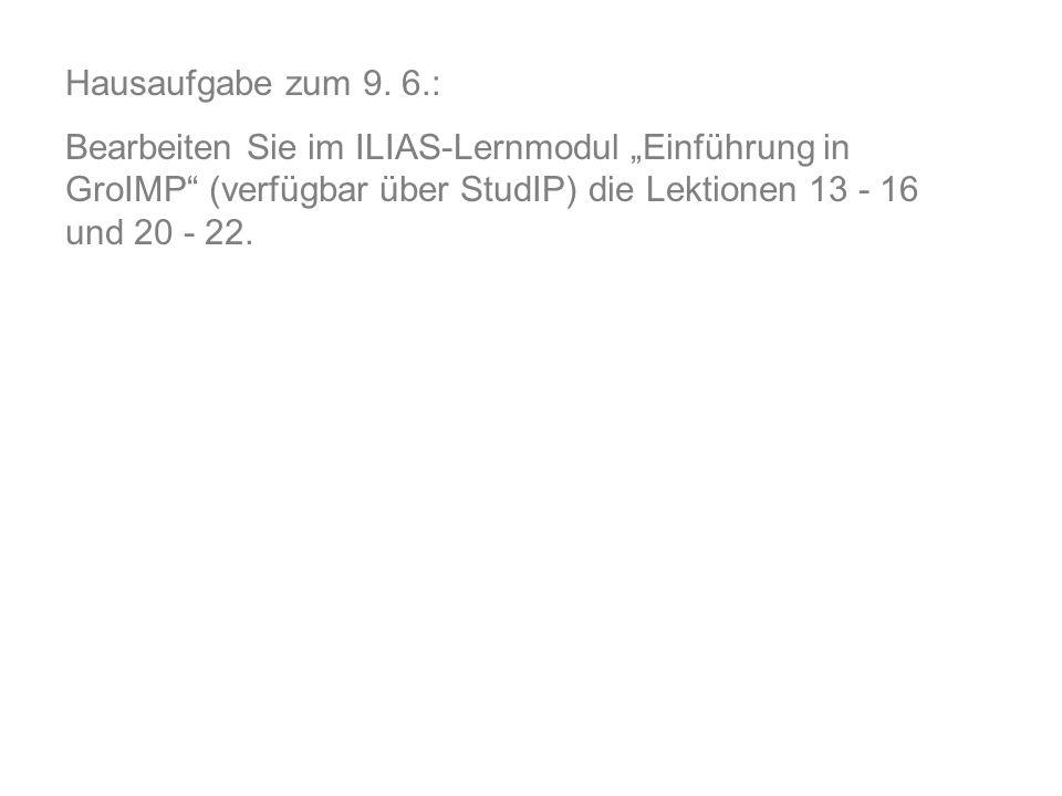 Hausaufgabe zum 9. 6.: Bearbeiten Sie im ILIAS-Lernmodul Einführung in GroIMP (verfügbar über StudIP) die Lektionen 13 - 16 und 20 - 22.