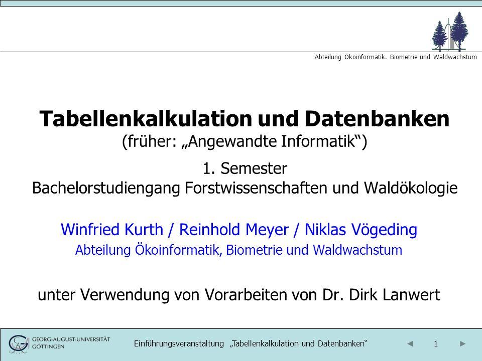 1 Abteilung Ökoinformatik. Biometrie und Waldwachstum Einführungsveranstaltung Tabellenkalkulation und Datenbanken Tabellenkalkulation und Datenbanken