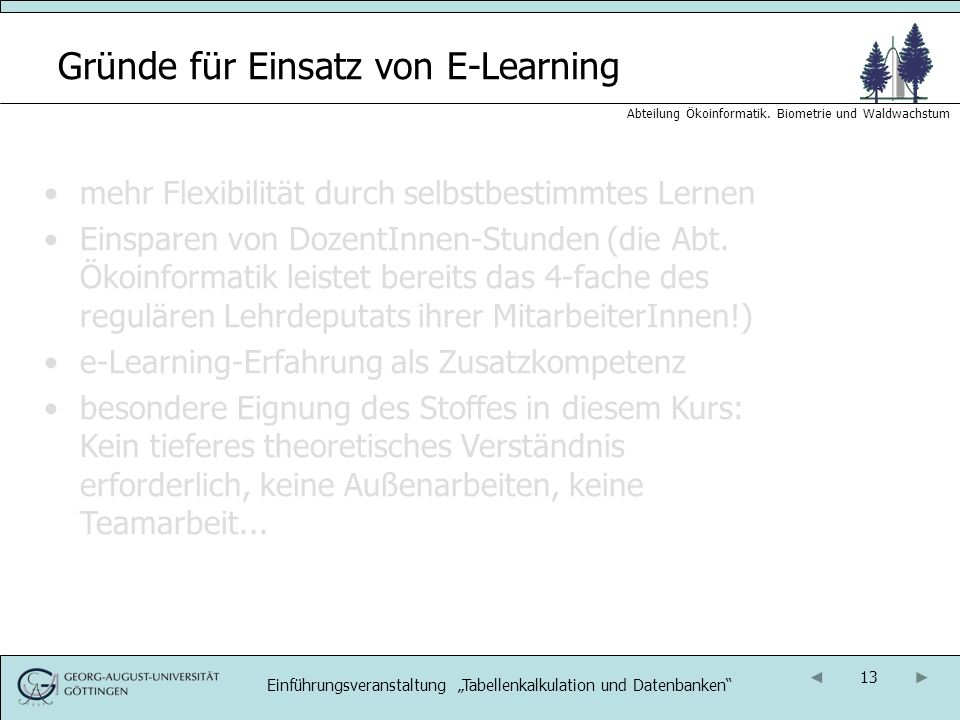 13 Abteilung Ökoinformatik. Biometrie und Waldwachstum Gründe für Einsatz von E-Learning mehr Flexibilität durch selbstbestimmtes Lernen Einsparen von