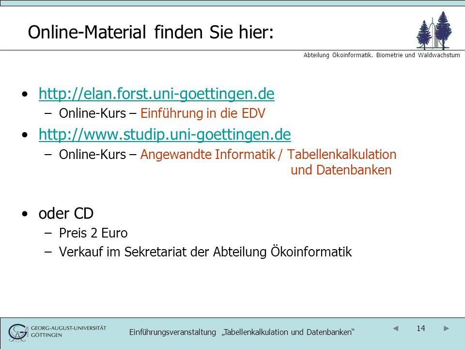 14 Abteilung Ökoinformatik. Biometrie und Waldwachstum Online-Material finden Sie hier: http://elan.forst.uni-goettingen.de –Online-Kurs – Einführung