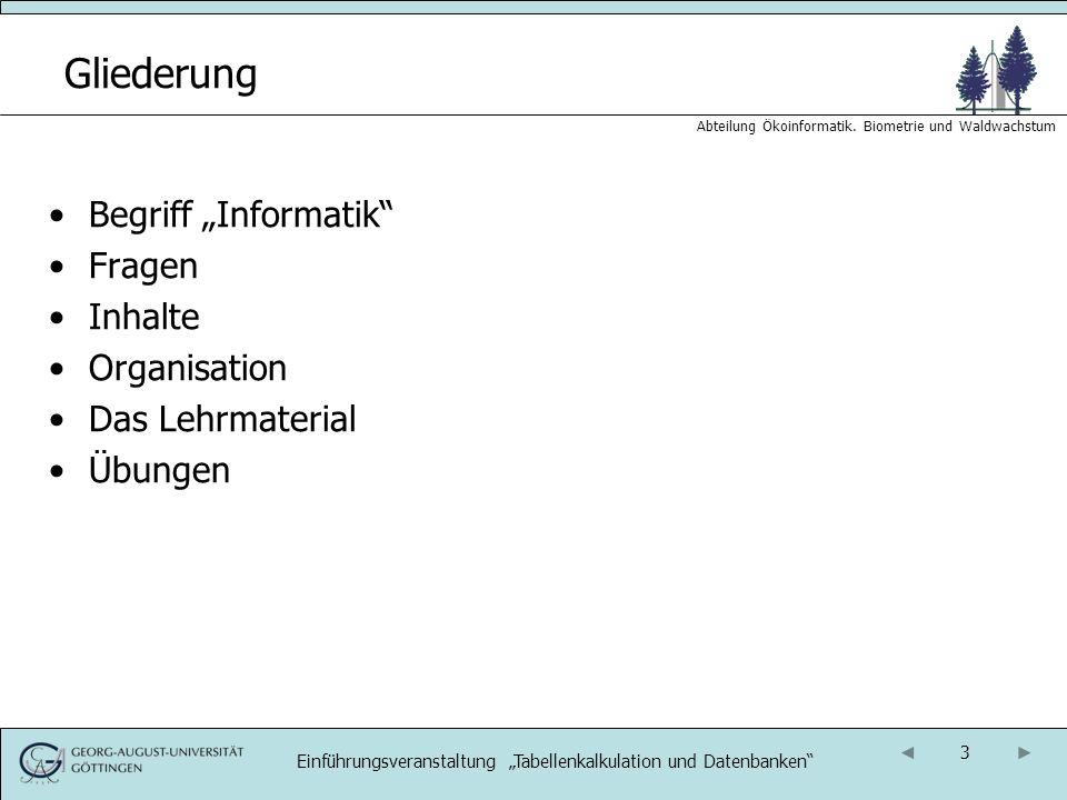 3 Abteilung Ökoinformatik. Biometrie und Waldwachstum Gliederung Begriff Informatik Fragen Inhalte Organisation Das Lehrmaterial Übungen Einführungsve