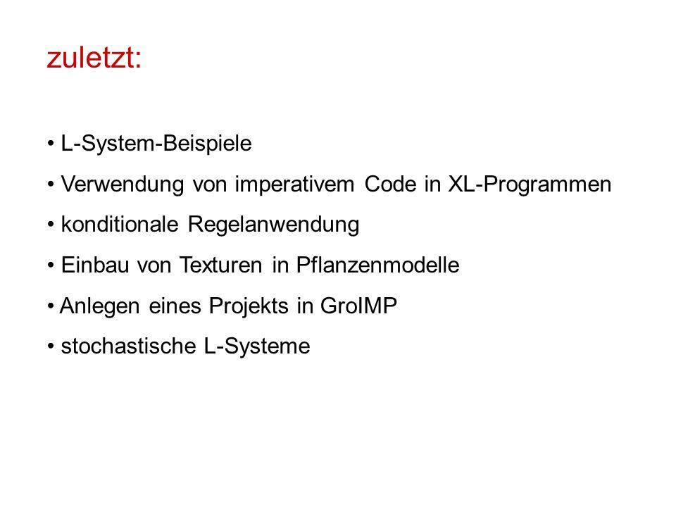 zuletzt: L-System-Beispiele Verwendung von imperativem Code in XL-Programmen konditionale Regelanwendung Einbau von Texturen in Pflanzenmodelle Anlege