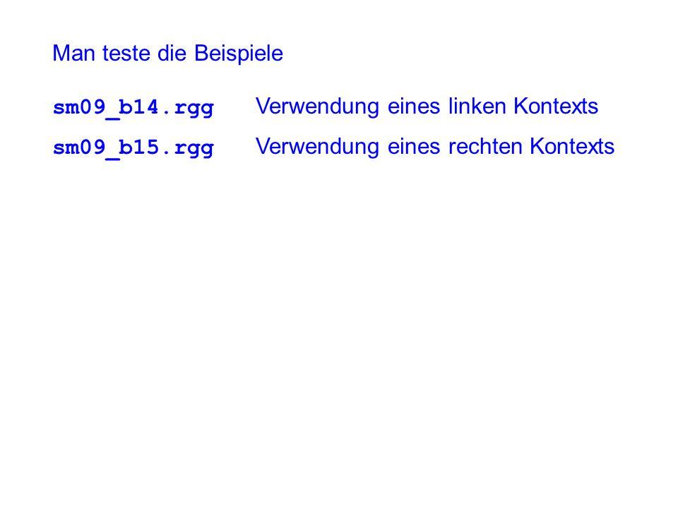 Man teste die Beispiele sm09_b14.rgg Verwendung eines linken Kontexts sm09_b15.rgg Verwendung eines rechten Kontexts