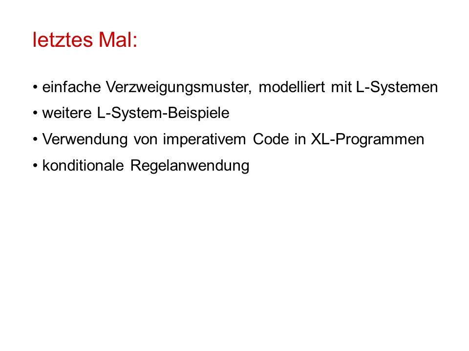 letztes Mal: einfache Verzweigungsmuster, modelliert mit L-Systemen weitere L-System-Beispiele Verwendung von imperativem Code in XL-Programmen konditionale Regelanwendung