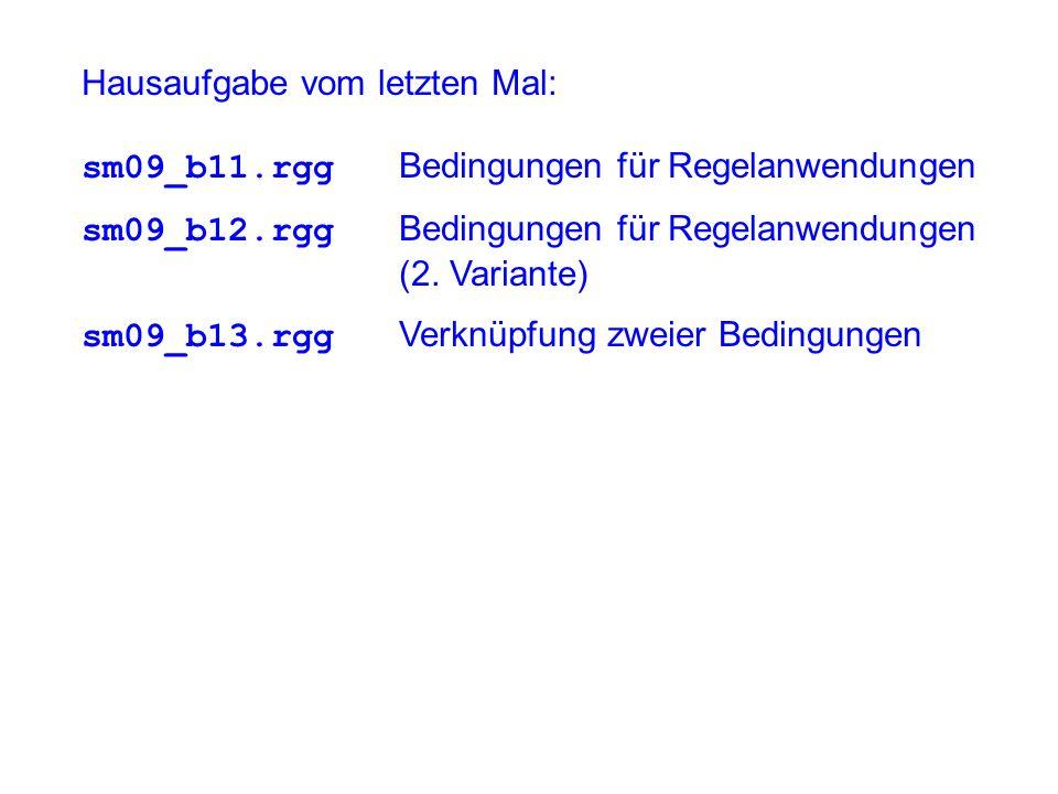 Hausaufgabe vom letzten Mal: sm09_b11.rgg Bedingungen für Regelanwendungen sm09_b12.rgg Bedingungen für Regelanwendungen (2.