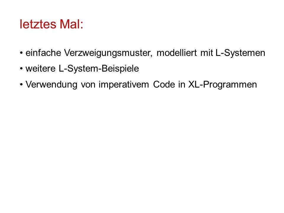 letztes Mal: einfache Verzweigungsmuster, modelliert mit L-Systemen weitere L-System-Beispiele Verwendung von imperativem Code in XL-Programmen