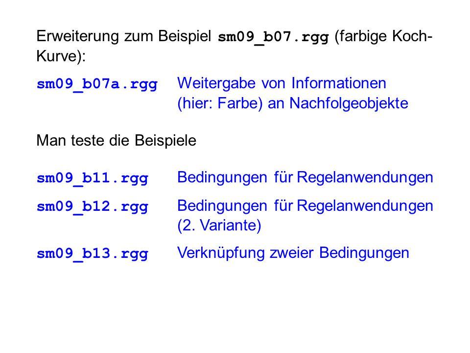Erweiterung zum Beispiel sm09_b07.rgg (farbige Koch- Kurve): sm09_b07a.rgg Weitergabe von Informationen (hier: Farbe) an Nachfolgeobjekte Man teste die Beispiele sm09_b11.rgg Bedingungen für Regelanwendungen sm09_b12.rgg Bedingungen für Regelanwendungen (2.