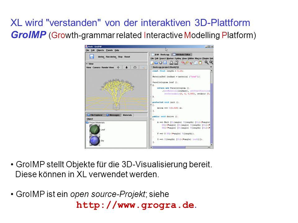 XL wird verstanden von der interaktiven 3D-Plattform GroIMP (Growth-grammar related Interactive Modelling Platform) GroIMP stellt Objekte für die 3D-Visualisierung bereit.