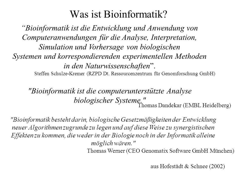 aus Hofestädt & Schnee (2002) Bioinformatik ist die Entwicklung und Anwendung von Computeranwendungen für die Analyse, Interpretation, Simulation und