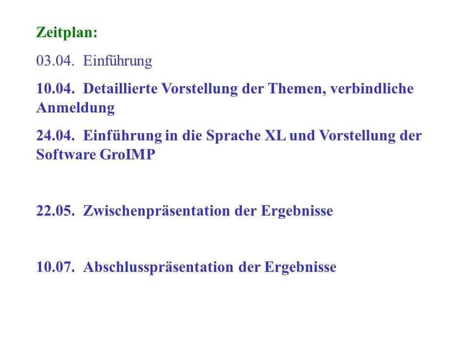Zeitplan: 03.04.Einführung 10.04.Detaillierte Vorstellung der Themen, verbindliche Anmeldung 24.04.Einführung in die Sprache XL und Vorstellung der So