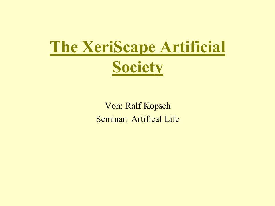 Inhalt: Das XeriScape-Modell –Übersicht –Die Agenten –Die Regeln Die Struktur von DEVS Realisierung von XeriScape mittels Java- DEVS Einige Experimente Quellen