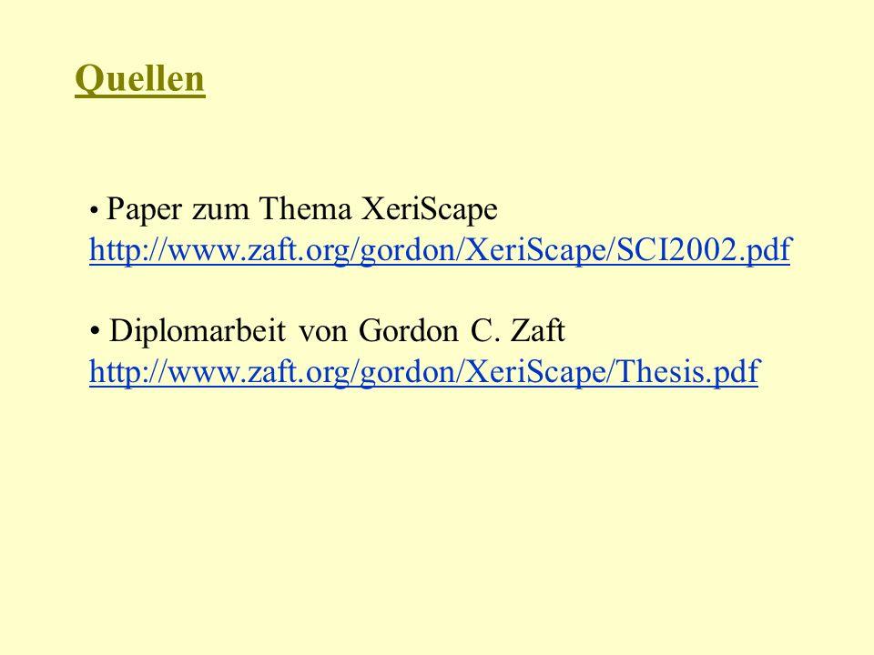 Quellen Paper zum Thema XeriScape http://www.zaft.org/gordon/XeriScape/SCI2002.pdf Diplomarbeit von Gordon C.