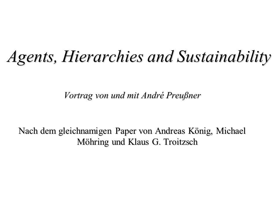 Agents, Hierarchies and Sustainability Vortrag von und mit André Preußner Nach dem gleichnamigen Paper von Andreas König, Michael Möhring und Klaus G.