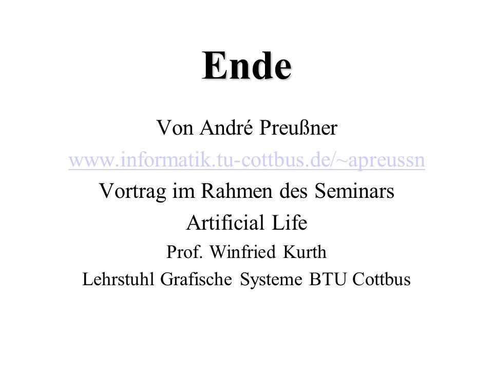Ende Von André Preußner www.informatik.tu-cottbus.de/~apreussn Vortrag im Rahmen des Seminars Artificial Life Prof. Winfried Kurth Lehrstuhl Grafische