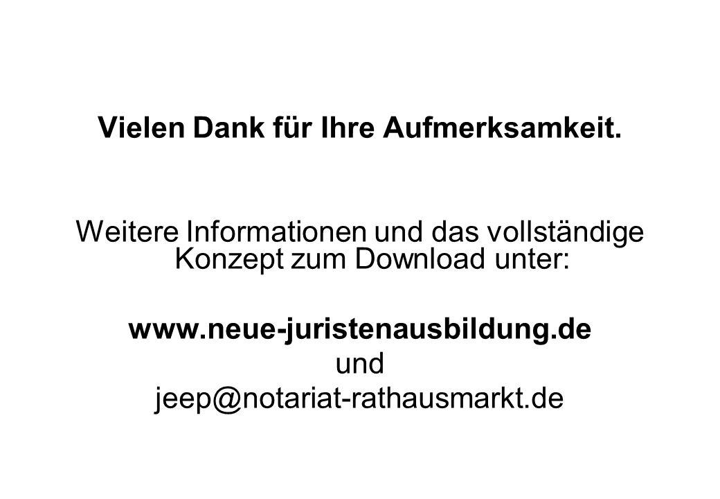 Vielen Dank für Ihre Aufmerksamkeit. Weitere Informationen und das vollständige Konzept zum Download unter: www.neue-juristenausbildung.de und jeep@no