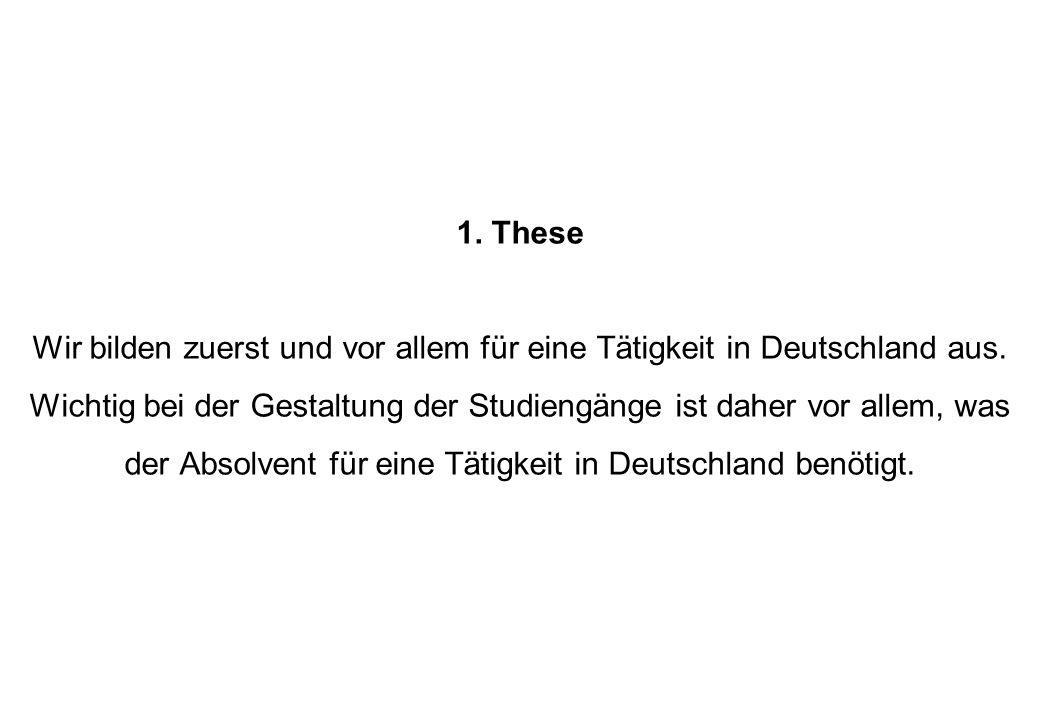 1. These Wir bilden zuerst und vor allem für eine Tätigkeit in Deutschland aus. Wichtig bei der Gestaltung der Studiengänge ist daher vor allem, was d