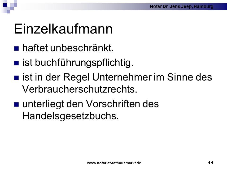 Notar Dr. Jens Jeep, Hamburg www.notariat-rathausmarkt.de 14 Einzelkaufmann haftet unbeschränkt. ist buchführungspflichtig. ist in der Regel Unternehm