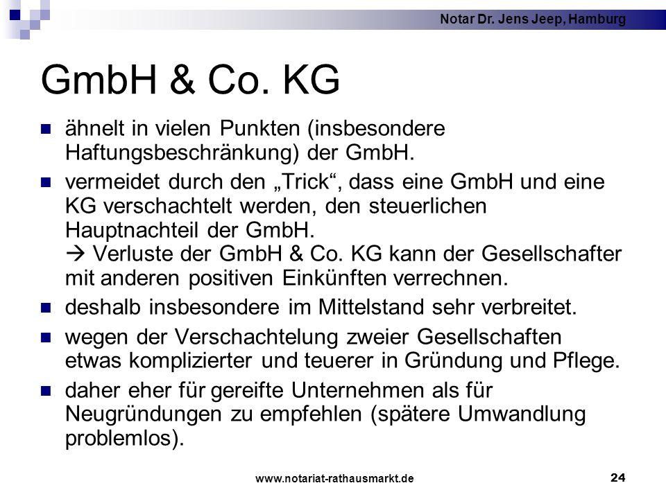 Notar Dr. Jens Jeep, Hamburg www.notariat-rathausmarkt.de 24 GmbH & Co. KG ähnelt in vielen Punkten (insbesondere Haftungsbeschränkung) der GmbH. verm