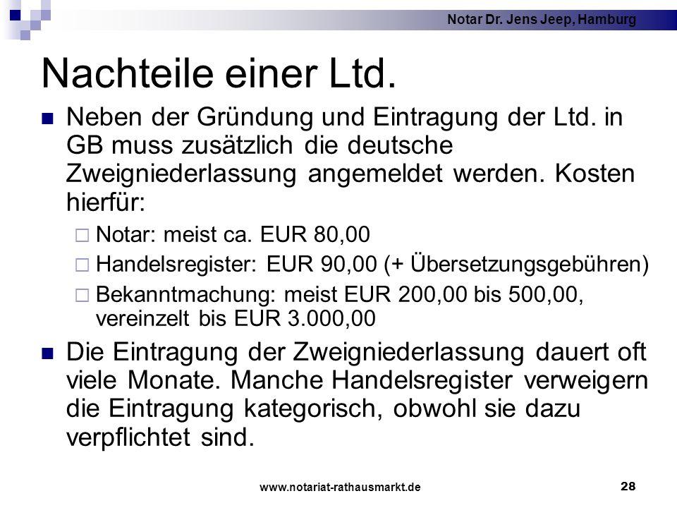Notar Dr. Jens Jeep, Hamburg www.notariat-rathausmarkt.de 28 Nachteile einer Ltd. Neben der Gründung und Eintragung der Ltd. in GB muss zusätzlich die