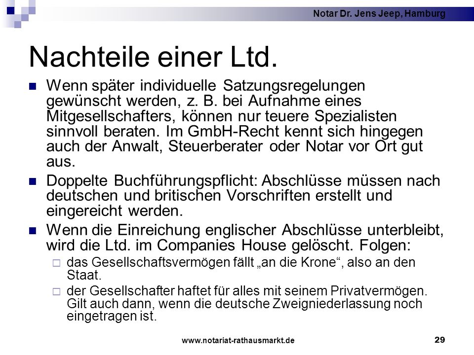 Notar Dr. Jens Jeep, Hamburg www.notariat-rathausmarkt.de 29 Nachteile einer Ltd. Wenn später individuelle Satzungsregelungen gewünscht werden, z. B.