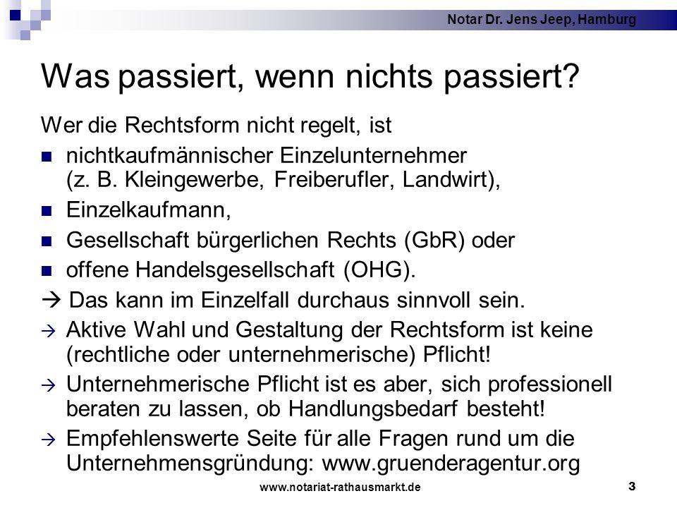 Notar Dr. Jens Jeep, Hamburg www.notariat-rathausmarkt.de 3 Was passiert, wenn nichts passiert? Wer die Rechtsform nicht regelt, ist nichtkaufmännisch
