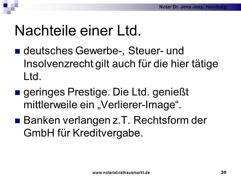 Notar Dr. Jens Jeep, Hamburg www.notariat-rathausmarkt.de 30 Nachteile einer Ltd. deutsches Gewerbe-, Steuer- und Insolvenzrecht gilt auch für die hie