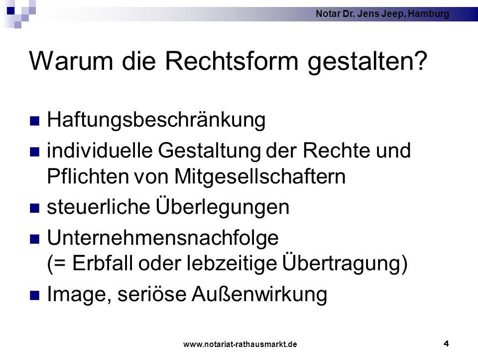Notar Dr. Jens Jeep, Hamburg www.notariat-rathausmarkt.de 4 Warum die Rechtsform gestalten? Haftungsbeschränkung individuelle Gestaltung der Rechte un