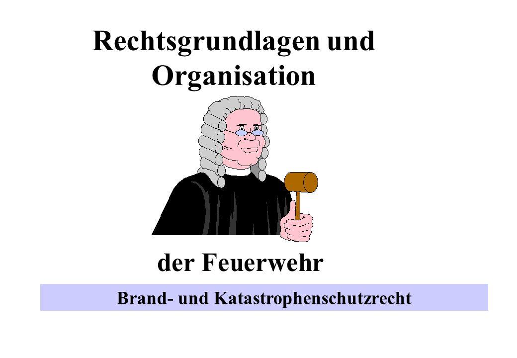 Rechtsgrundlagen und Organisation der Feuerwehr Brand- und Katastrophenschutzrecht