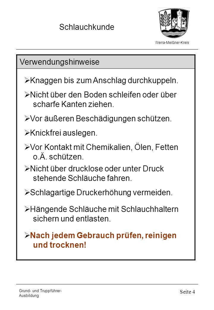Werra-Meißner-Kreis Schlauchkunde Grund- und Truppführer- Ausbildung Seite 4 Verwendungshinweise Knaggen bis zum Anschlag durchkuppeln. Nicht über den