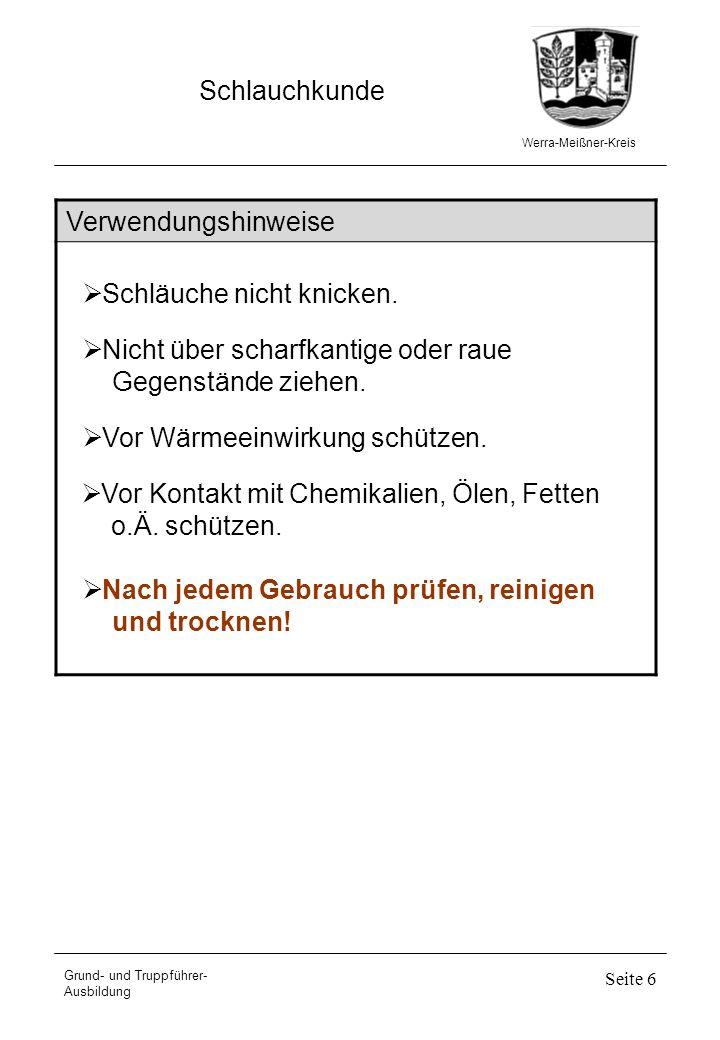 Werra-Meißner-Kreis Schlauchkunde Grund- und Truppführer- Ausbildung Seite 6 Verwendungshinweise Nicht über scharfkantige oder raue Gegenstände ziehen
