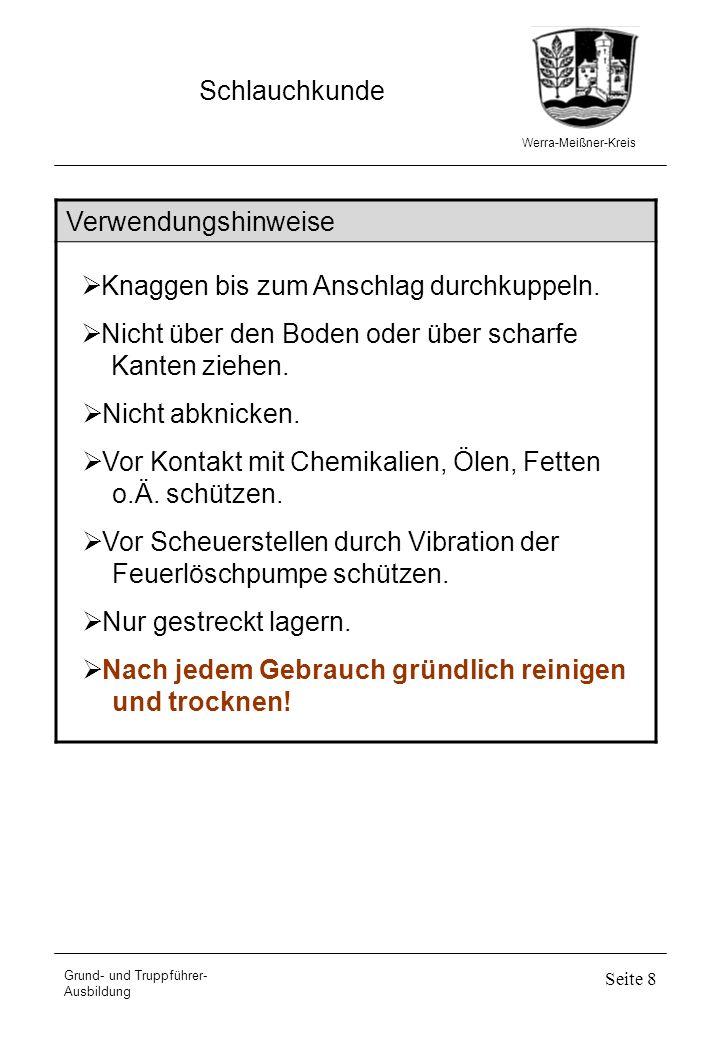 Werra-Meißner-Kreis Schlauchkunde Grund- und Truppführer- Ausbildung Seite 8 Verwendungshinweise Knaggen bis zum Anschlag durchkuppeln. Nicht über den
