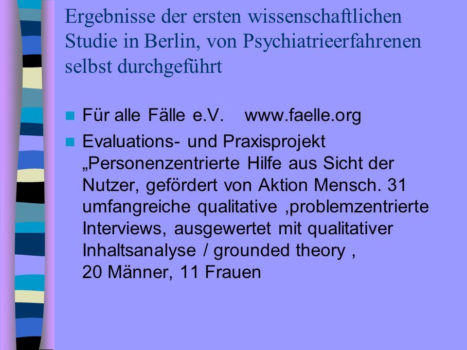 Ergebnisse der ersten wissenschaftlichen Studie in Berlin, von Psychiatrieerfahrenen selbst durchgeführt Für alle Fälle e.V. www.faelle.org Evaluation
