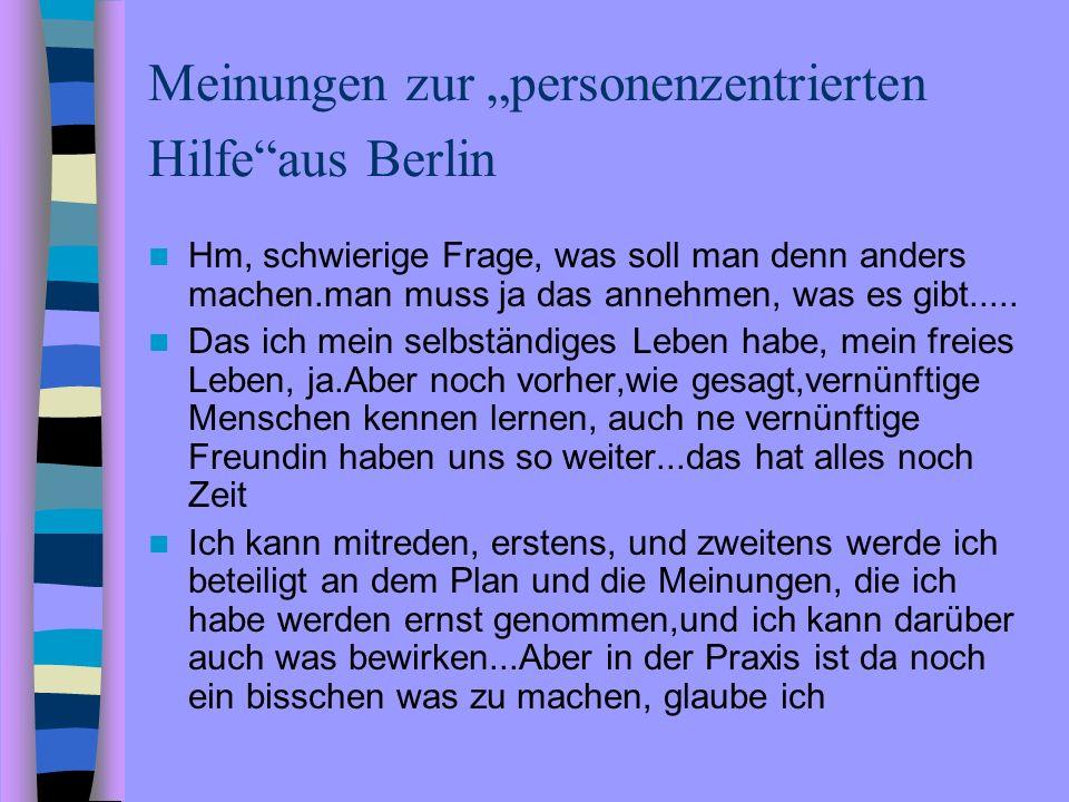 Meinungen zur personenzentrierten Hilfeaus Berlin Hm, schwierige Frage, was soll man denn anders machen.man muss ja das annehmen, was es gibt..... Das