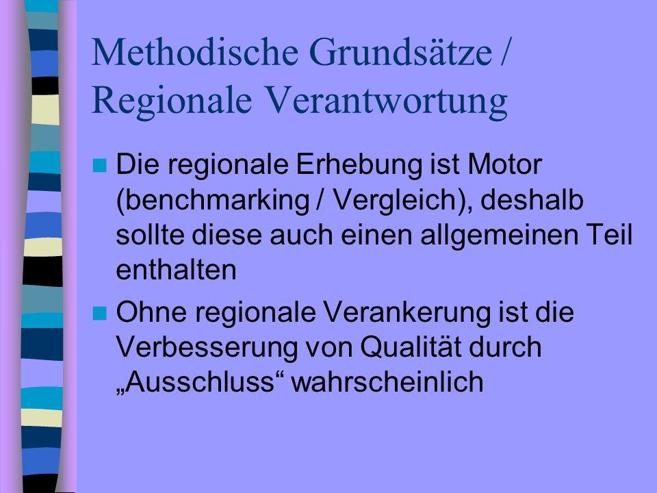 Methodische Grundsätze / Regionale Verantwortung Die regionale Erhebung ist Motor (benchmarking / Vergleich), deshalb sollte diese auch einen allgemei