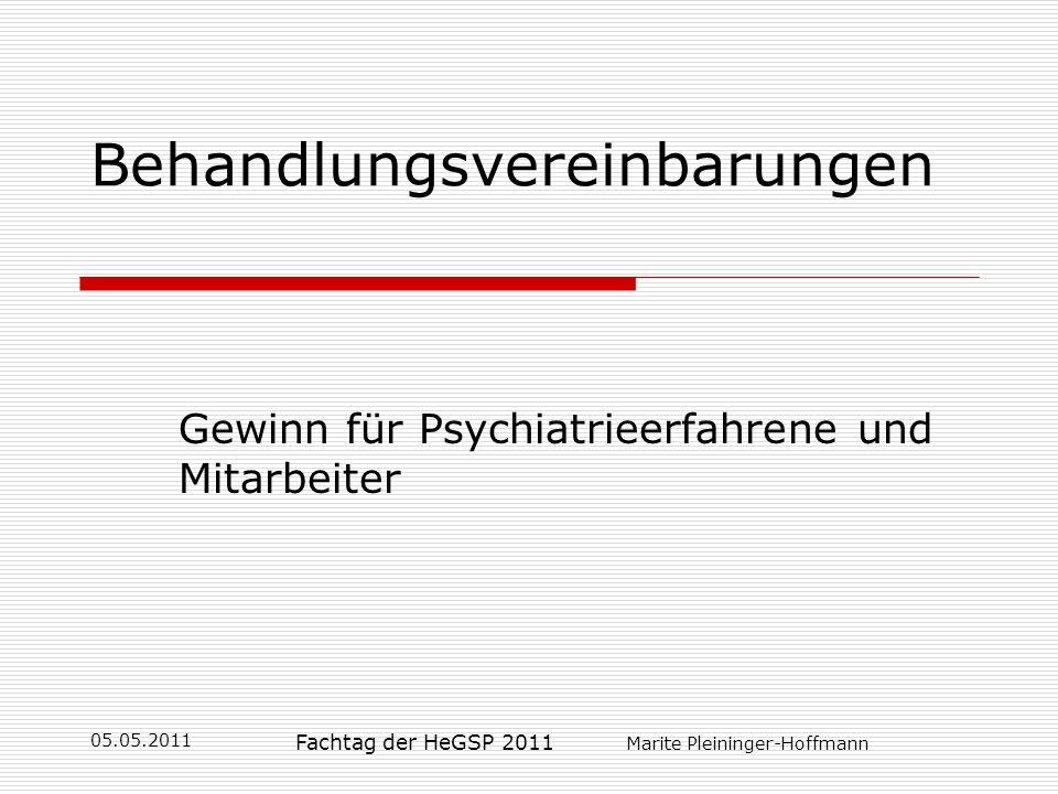 05.05.2011 Fachtag der HeGSP 2011 Marite Pleininger-Hoffmann Behandlungsvereinbarungen Gewinn für Psychiatrieerfahrene und Mitarbeiter
