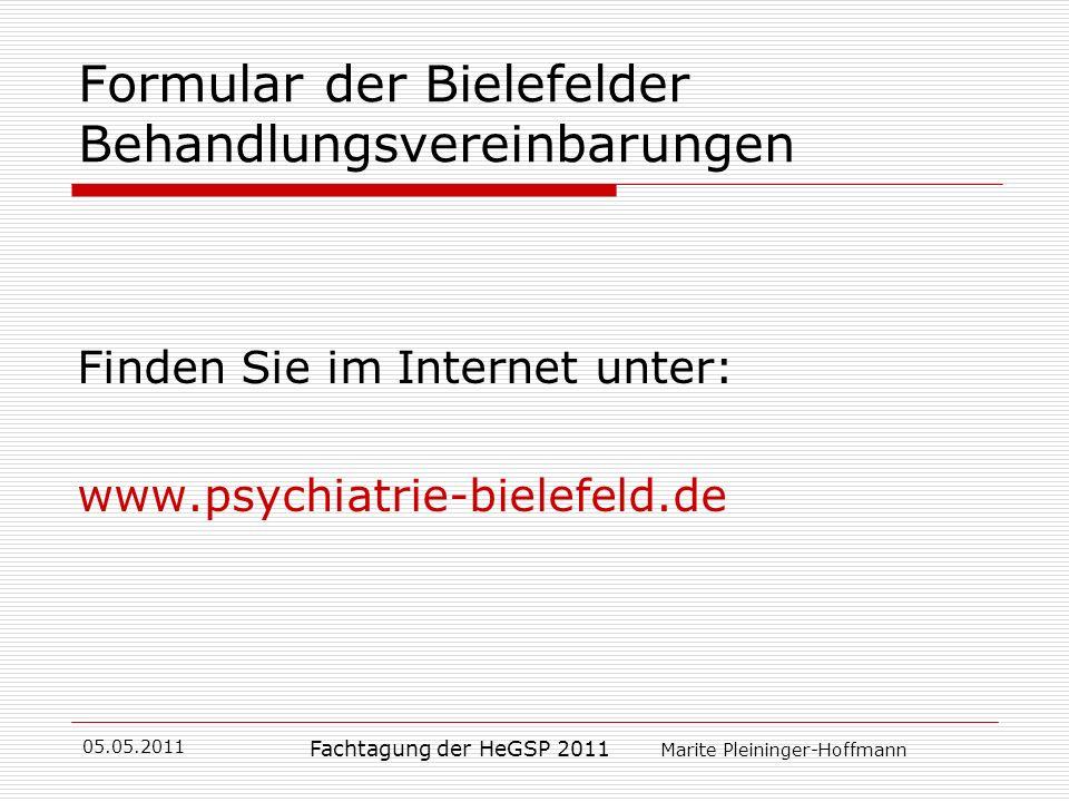 05.05.2011 Fachtagung der HeGSP 2011 Marite Pleininger-Hoffmann Formular der Bielefelder Behandlungsvereinbarungen Finden Sie im Internet unter: www.p